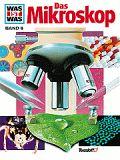 Was ist was: Das Mikroskop